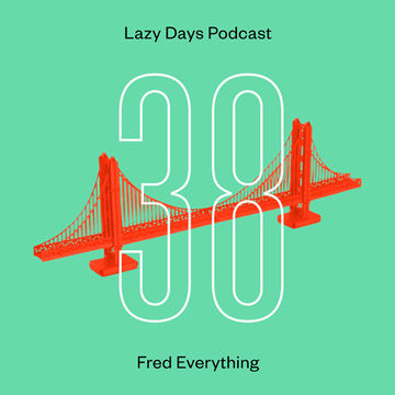 2014-02-25 - Fred Everything - Lazy Days Podcast 38.jpg