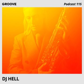 2017-07-14 - DJ Hell - 20 Years Of Gigolo House Music (Groove Podcast 115).jpg