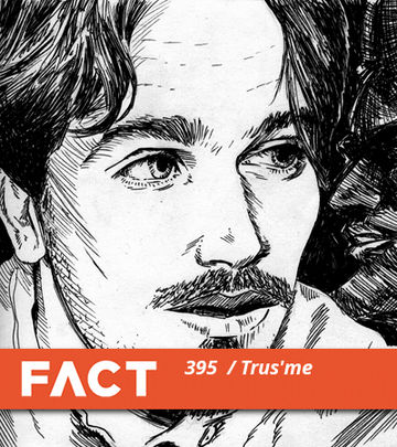 2013-08-12 - Trus'me - FACT Mix 395.jpg