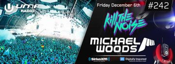 2013-12-06 - Michael Woods, Kill The Noise - UMF Radio 242 -1.jpg