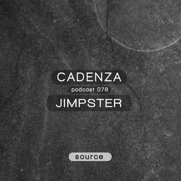 2013-08-21 - Jimpster - Cadenza Podcast 078 - Source.jpg