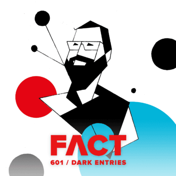 2017-05-15 - Dark Entries - FACT Mix 601.png