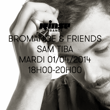 2014-04-01 - Sam Tiba - Bromance & Friends, Rinse FM France.png