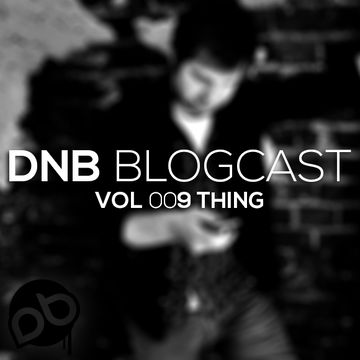 2014-06-07 - Thing - DnB Blogcast Vol.009.jpg