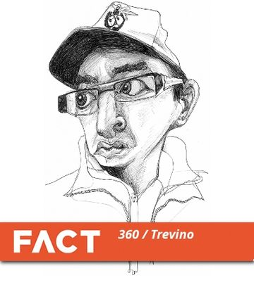 2012-12-10 - Trevino - FACT Mix 360.jpg