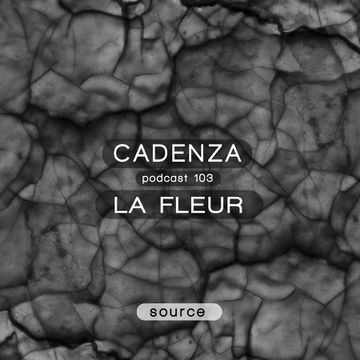 2014-02-12 - La Fleur - Cadenza Podcast 103 - Source.jpg