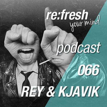 2013-02-03 - Rey & Kjavik - ReFresh Music Podcast 66.jpg
