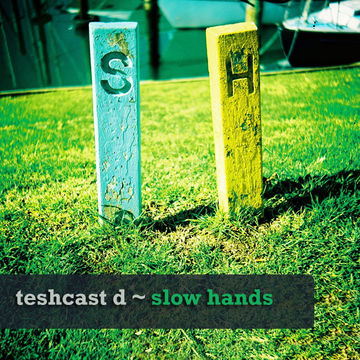 2011-04 - Slow Hands - teshcast d.jpg
