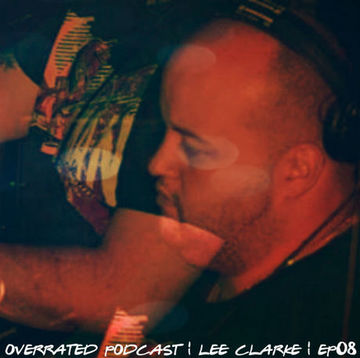 2014-08-01 - Lee Clarke - Overrated Podcast EP 008.jpg