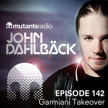 2014-08-22 - John Dahlbäck - Mutants Radio Podcast 142 (Garmiani Takeover).jpg