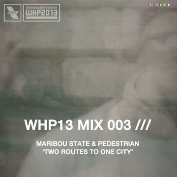 2013-09-11 - Maribou State & Pedestrian - Two Routes To One City (WHP13 Mix 003).jpg