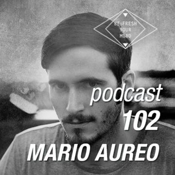 2014-04-09 - Mario Aureo - ReFresh Music Podcast 102.jpg