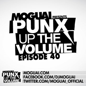 2012-05-03 - Moguai - PUNX Up The Volume 40.jpg