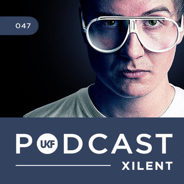 2014-03-21 - Xilent - UKF Music Podcast 047.jpg
