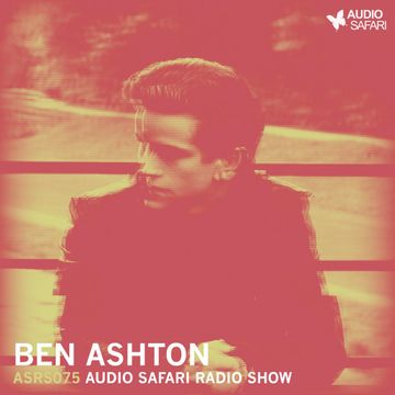 2016-09-12 - Ben Asthon - Audio Safari Radio Show 075.jpg