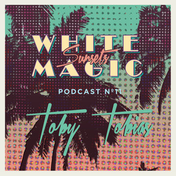 2014-10-13 - Toby Tobias - White Magic Sunsets Podcast Nº11.jpg