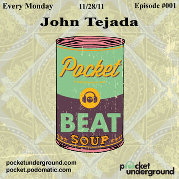 2011-11-27 - John Tejada - Beat Soup Pocket Underground (Episode 001).jpg