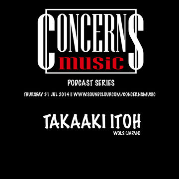 2014-07-31 - Takaaki Itoh - Concerns Music Podcast 2.0.jpg