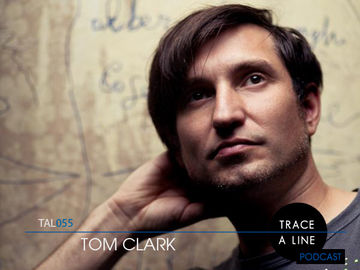 2011-08-25 - Tom Clark - Trace A Line Podcast (TAL055).jpg