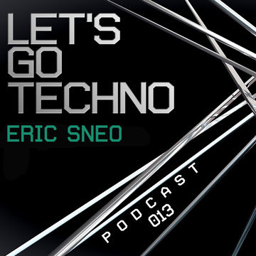 2013-08-05 - Eric Sneo - Let's Go Techno Podcast 013.jpg