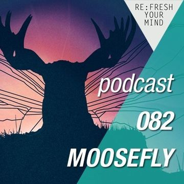 2013-08-27 - Moosefly - ReFresh Music Podcast 82.jpg