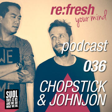 2012-07-02 - Chopstick & Johnjon - ReFresh Music Podcast 36.jpg