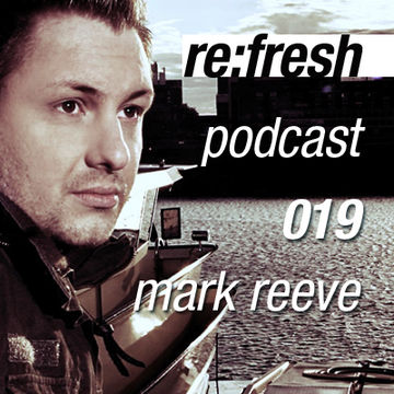 2012-03-05 - Mark Reeve - ReFresh Music Podcast 19.jpg