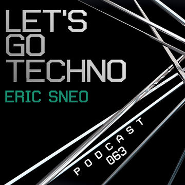 2014-07-21 - Eric Sneo - Let's Go Techno Podcast 063.jpg