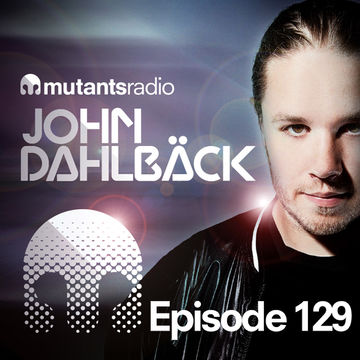 2014-05-23 - John Dahlbäck - Mutants Radio Podcast 129.jpg
