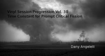 2012-10-09 - Dany Angelelli @ Vinyl Session Progression Vol.30 - Time Constant for Prompt Critical Fission.jpg
