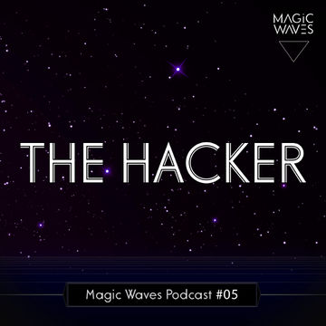 2015-06-11 - The Hacker - Magic Waves Podcast 05.jpg
