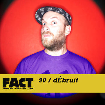 2009-10-09 - dÉbruit - FACT Mix 90.jpg