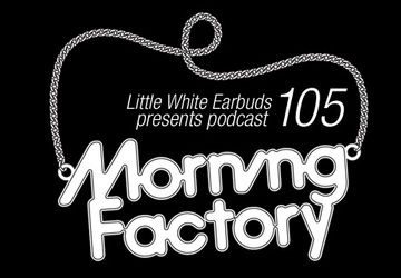 2011-11-21 - Morning Factory - LWE Podcast 105.jpg