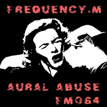 2013-02-04 - Frequency.M - Aural Abuse (fm064).jpg