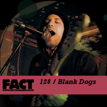 2010-03-01 - Blank Dogs - FACT Mix 128.jpg