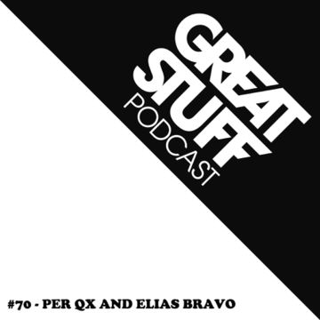 2014-10-31 - Per QX & Elias Bravo - Great Stuff Podcast 070.jpg