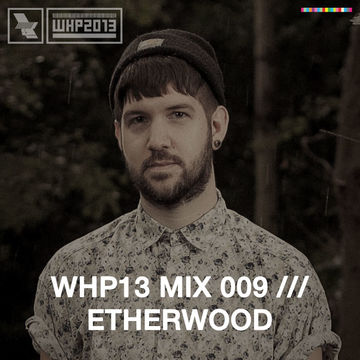 2013-10-28 - Etherwood - WHP13 Mix 009.jpg