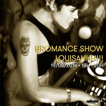 2014-08-19 - LOUISAHHH!!! - Bromance & Friends, Rinse FM France.jpg