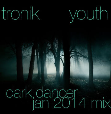 2014-01-17 - Tronik Youth - Dark Dancer January Mix.jpg